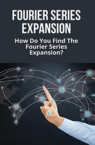 Fourier Series Expansion: How Do You Find The Fourier Series Expansion?: Fourier Cosine Series Expansion (English Edition)