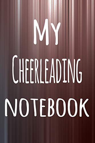 My Cheerleading Notebook: The perfect way to record your hobby - 6x9 119 page lined journal!