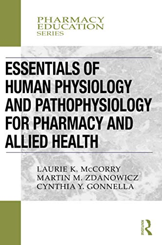 Compare Textbook Prices for Essentials of Human Physiology and Pathophysiology for Pharmacy and Allied Health Pharmacy Education Series 1 Edition ISBN 9780367000486 by McCorry, Laurie K.