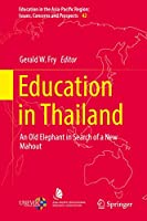 Education in Thailand: An Old Elephant in Search of a New Mahout (Education in the Asia-Pacific Region: Issues, Concerns and Prospects (42))