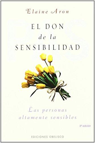 El don de la sensibilidad: (Las Personas Altamente Sensibles) (PSICOLOGÍA)