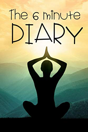 The 6 minute diary: Daily Journal Organiser for More Mindfulness, Happiness, Productivity, Gratitude & Reflection Great Gifts for Girls Women