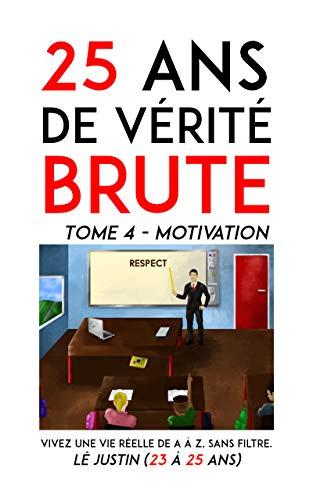 25 ans de vérité brute: Vivez une vie réelle de A à Z, sans filtre. (Motivation t. 4) (French Edition)