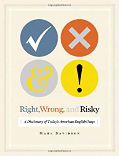 Right, Wrong, and Risky: A Dictionary of Today's  American English Usage
