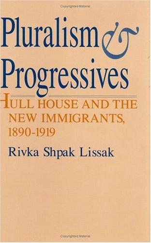 Pluralism and Progressives: Hull House and the New Immigrants, 1890-1919 -  Lissak, Rivka Shpak, Hardcover