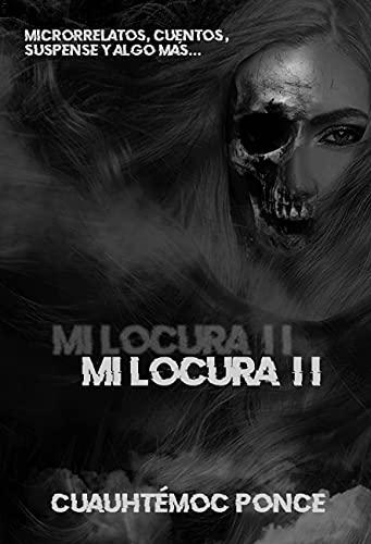 Mi locura II : Microrrelatos, cuentos, suspense y algo más...