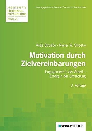 Motivation durch Zielvereinbarungen: Engagement in der Arbeit - Erfolg in der Umsetzung (Arbeitshefte Führungspsychologie)
