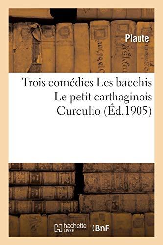 Trois comédies Les bacchis Le petit carthaginois Curculio