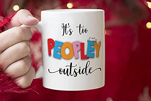 It's Too Peopley Outside - Taza divertida, regalo para amantes, taza divertida, regalo divertido, regalo de cumpleaños, taza de café con tapa