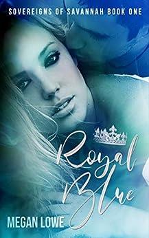 Royal Blue (Sovereigns of Savannah Book 1) by [Megan Lowe]