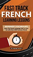 Fast Track French Learning Lessons - Beginner's Vocabulary: Learn The French Language FAST in Your Car with Over 1000 Common Words