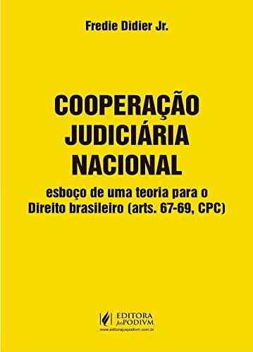 Cooperação Judiciária Nacional: Esboço de uma Teoria Para o Direito Brasileiro (arts. 67-69, CPC)