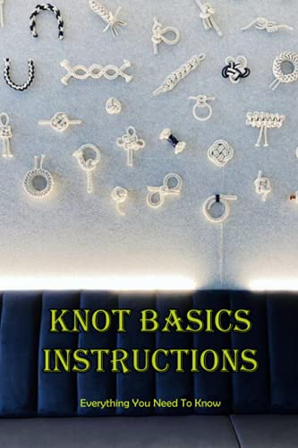 Knot Basics Instructions: Everything You Need To Know: Tutorials Of Knot Basics