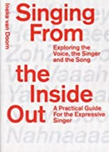 Singing From The Inside Out: Exploring The Voice, The Singer, And The Song