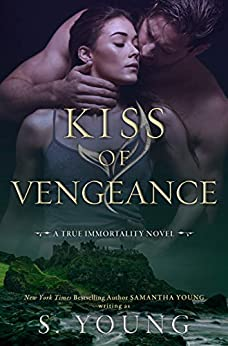 Kiss of Vengeance: A True Immortality Novel by [S. Young]