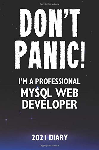Don't Panic! I'm A Professional MySQL Web Developer - 2021 Diary: Customized Work Planner Gift For A Busy MySQL Web Developer.