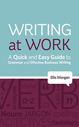 Compare Textbook Prices for Writing at Work - A Quick and Easy Guide to Grammar and Effective Business Writing  ISBN 9780956946621 by Morgan, Ellis