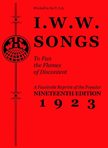I.W.W. Songs to Fan the Flames of Discontent: A Facsimile Reprint of the Nineteenth Edition (1923) of the 'Little Red Song Book' (PM Pamphlet) (English Edition)