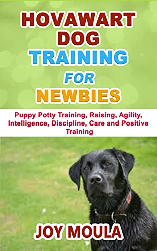 HOVAWART DOG TRAINING FOR NEWBIES: Puppy Potty Training, Raising, Agility, Intelligence, Discipline, Care and Positive Training (Dog Training and Care Tips Book 16) (English Edition)