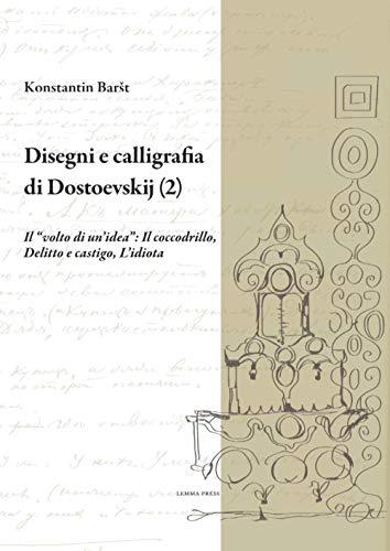 """Disegni e calligrafia di Fëdor Dostoevskij (2): Il """"volto di un'idea"""": Il coccodrillo, Delitto e castigo, L'idiota: Vol. 2"""