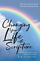 Changing Your Life with Scripture: Help Yourself with God's Powerful Guiding Words: A 'user friendly' reference guide with full verse scripture