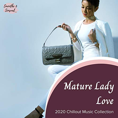 Mature Lady Love - 2020 Chillout Music Collection