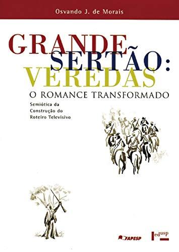 Grande Sertão. Veredas. O Romance Transformado