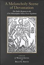 A Melancholy Scene of Devastation: The Public Response to the 1793 Philadelphia Yellow Fever Epidemic