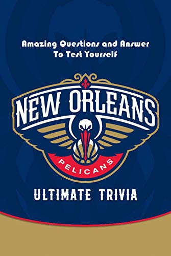 New Orleans Pelicans Ultimate Trivia: Amazing Questions and Answer To Test Yourself: Sport Questions and Answers (English Edition)