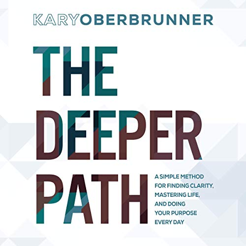 The Deeper Path: A Simple Method for Finding Clarity, Mastering Life, and Doing Your Purpose Every Day audiobook cover art