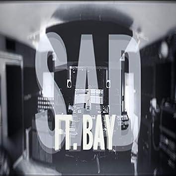 Sad (feat. Bay)