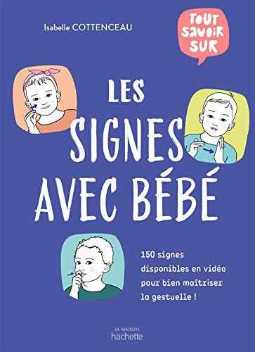 Tout savoir sur les signes avec bébé: 150 signes disponibles en vidéo pour bien maîtriser la gestuelle !