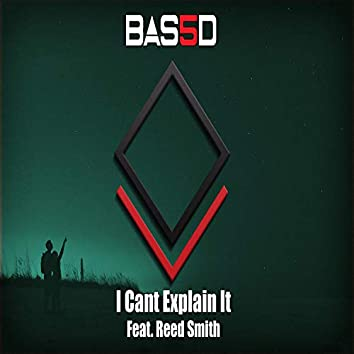 I Can't Explain It (feat. Reed Smith)