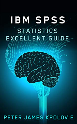 IBM SPSS STATISTICS EXCELLENT GUIDE (English Edition)
