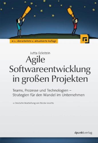 Agile Softwareentwicklung in großen Projekten: Teams, Prozesse und Technologien - Strategien für den Wandel im Unternehmen