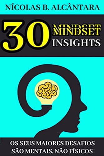 Mindset: 30 Insights - Os Seus Maiores Desafios são Mentais, não Físicos