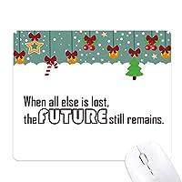 他のすべてが失われた未来だけはまだ残っているときのスローガン ゲーム用スライドゴムのマウスパッドクリスマス