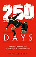 250 Days: Cantona'S Kung Fu and the Making of Man U