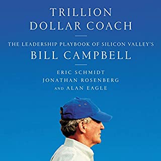 Trillion Dollar Coach     The Leadership Playbook of Silicon Valley's Bill Campbell              By:                                                                                                                                 Eric Schmidt,                                                                                        Jonathan Rosenberg,                                                                                        Alan Eagle                               Narrated by:                                                                                                                                 Dan Woren                      Length: 5 hrs and 40 mins     579 ratings     Overall 4.5