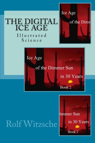 The Digital Ice Age: Illustrated Science (Ice Age of the Dimmer Sun in 30 Years) (Volume 2)