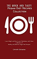 The Quick and Tasty Pegan Diet Recipes Collection: Lose Weight and Boost your Metabolism with these Collection of Healthy and Delicious Pegan Diet Recipes