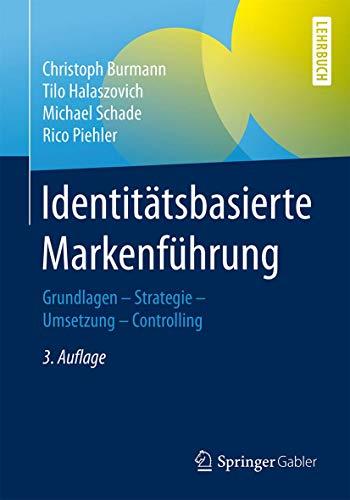 Identitätsbasierte Markenführung: Grundlagen - Strategie - Umsetzung - Controlling