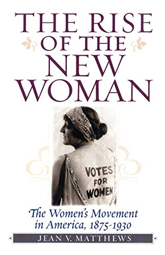 The Rise of the New Woman: The Women's Movement in America, 1875-1930 (American Ways)
