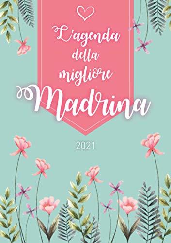 L'agenda della migliore madrina 2021: Agenda personalizzata 2021 | Settimanale da Gennaio a Dicembre | Formato A5 | 124 pagine | Regalo per tutte le ... mamma, nonna, sorella, zia, amica, collega...
