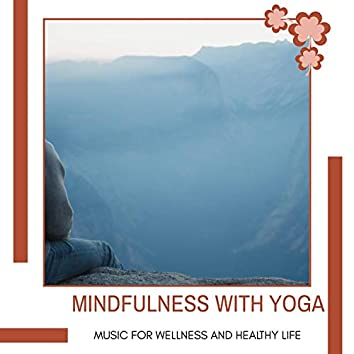 Mindfulness With Yoga - Music For Wellness And Healthy Life