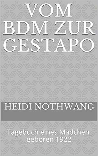 Vom BDM zur Gestapo: Tagebuch eines Mädchen, geboren 1922