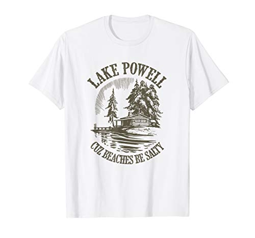 Lake Powell Cuz Beach Be Too Salty Camping Traveling Arizona T-Shirt
