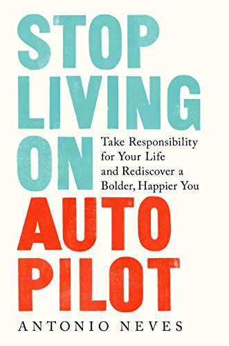 Stop Living on Autopilot: Take Responsibility for Your Life and Rediscover a Bolder, Happier You