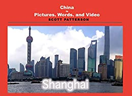 China in Pictures, Words, and Video: Shanghai by [Scott Patterson]