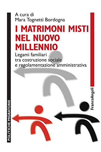 I matrimoni misti nel nuovo millennio. Legami familiari tra costruzione sociale e regolamentazione amministrativa